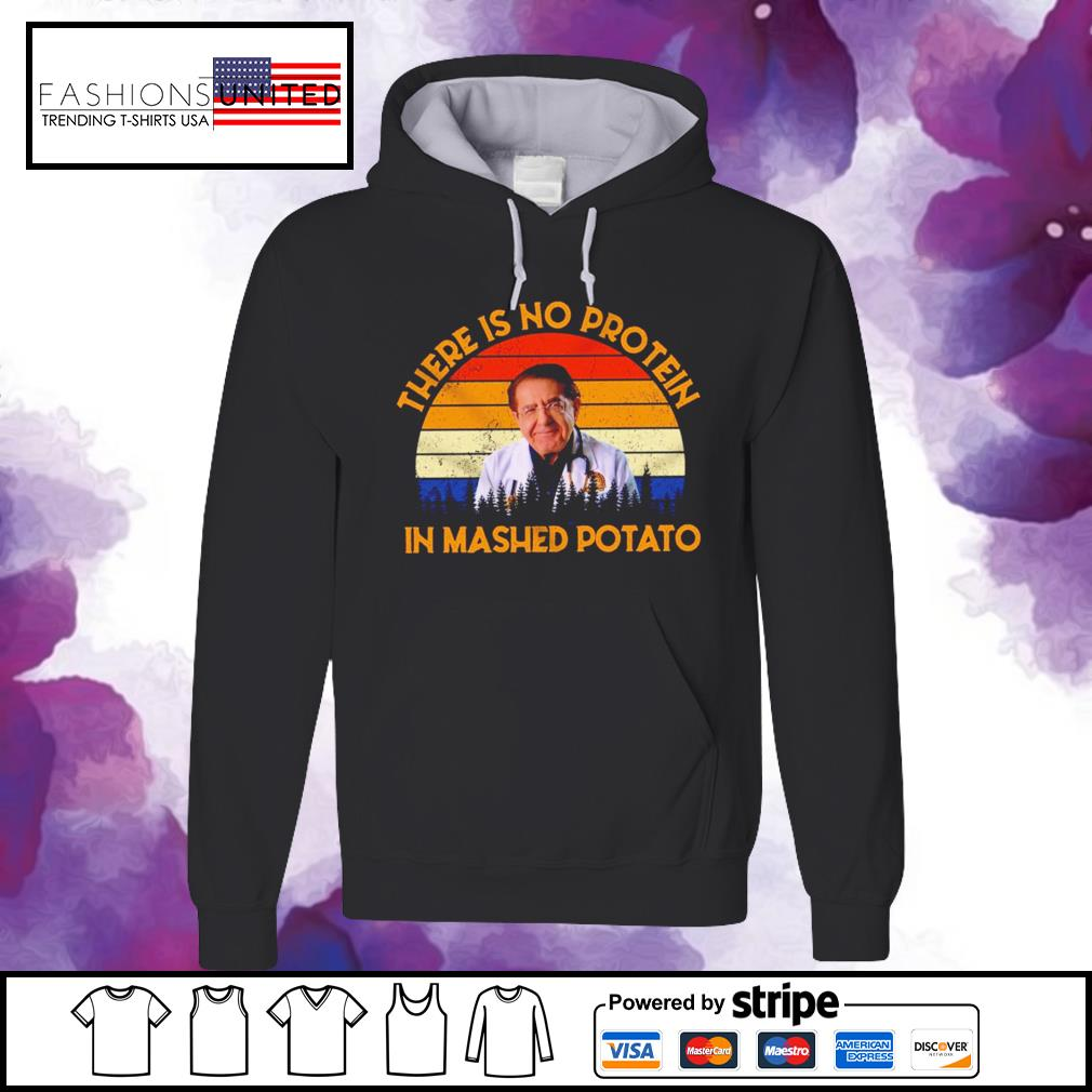 Dr Nowzaradan there is no protein in mashed potato vintage s hoodie