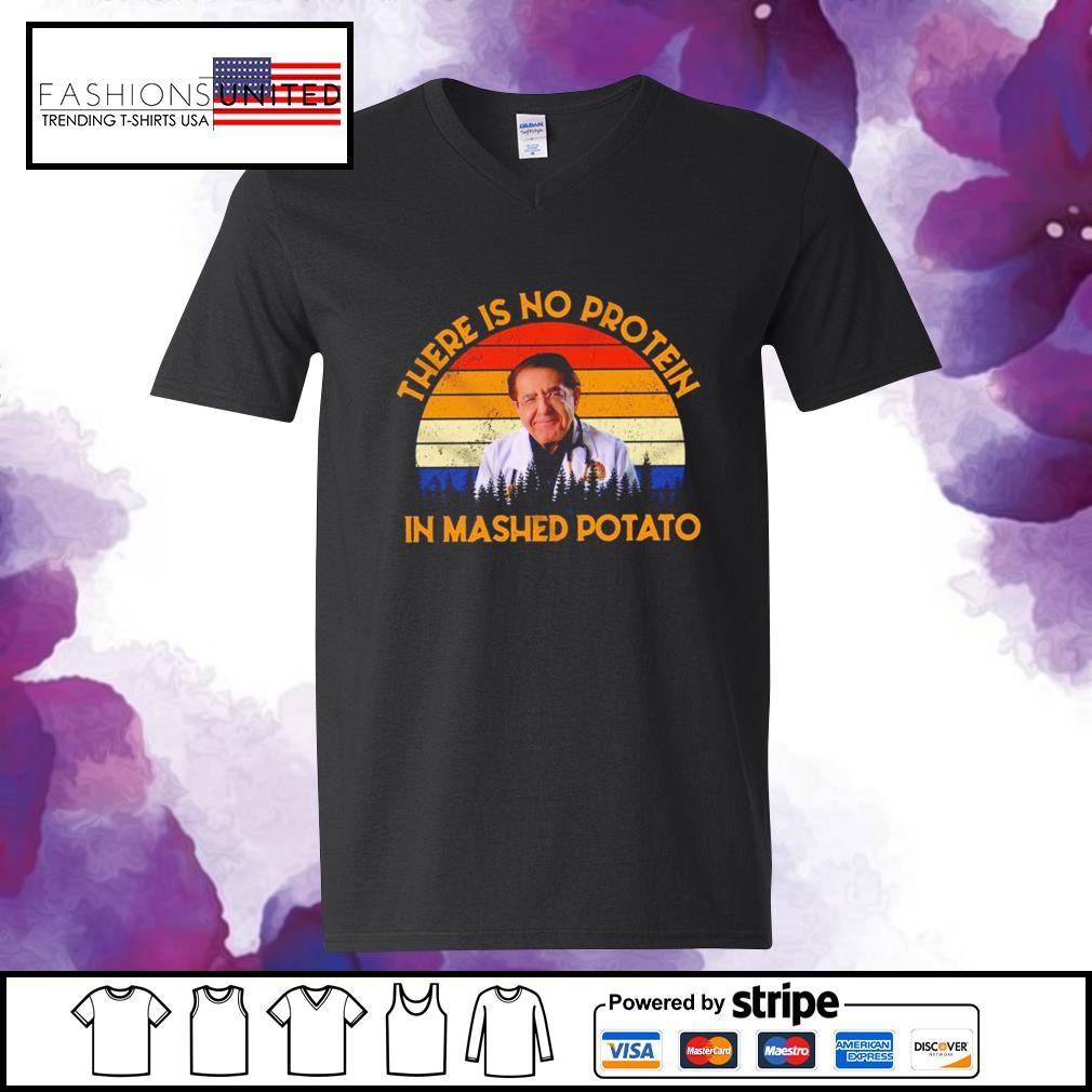 Dr Nowzaradan there is no protein in mashed potato vintage s v-neck-t-shirt
