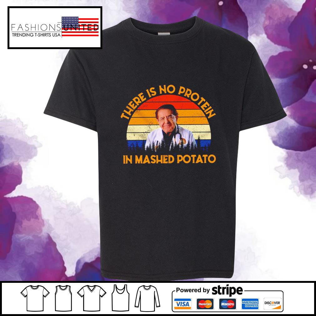 Dr Nowzaradan there is no protein in mashed potato vintage s youth-tee