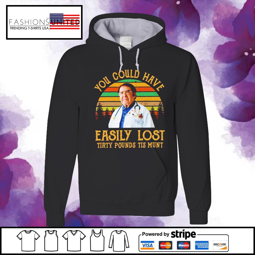 Dr Nowzaradan you could have easily lost tirty pounds tis munt vintage s hoodie
