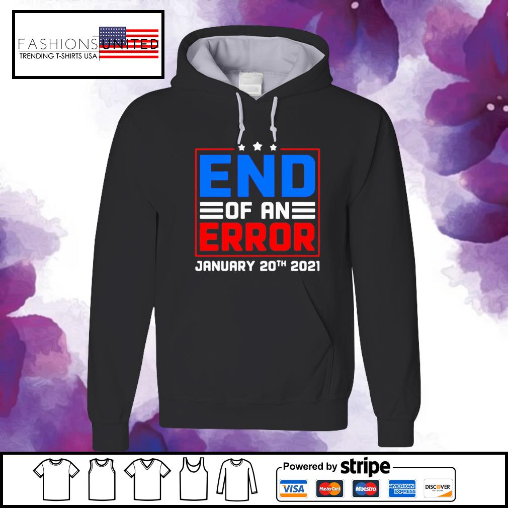 End of an error january 20th 2021 election day s hoodie