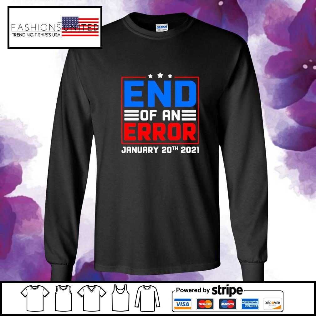 End of an error january 20th 2021 election day s longsleeve-tee
