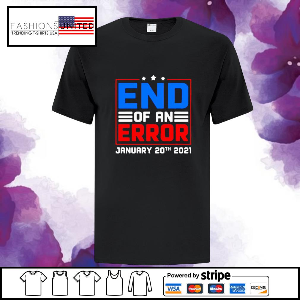 End of an error january 20th 2021 election day shirt