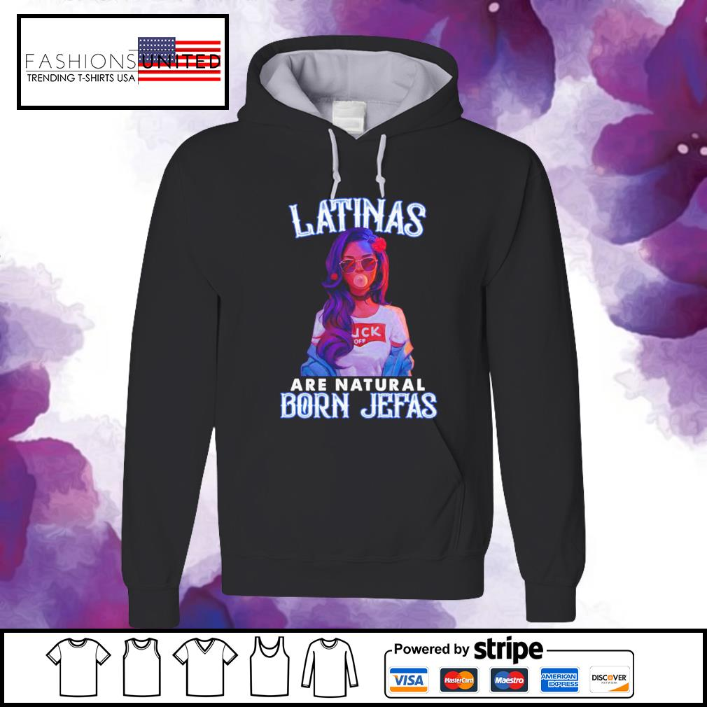 Girl Latinas are natural born jefas s hoodie