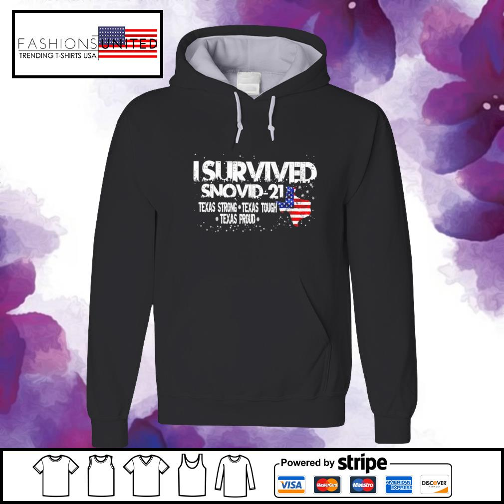 I survived snovid 2021 texas strong texas tough texas proud s hoodie
