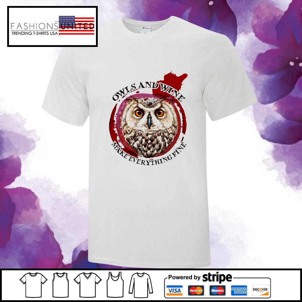 Owls and wine make everything fine shirt