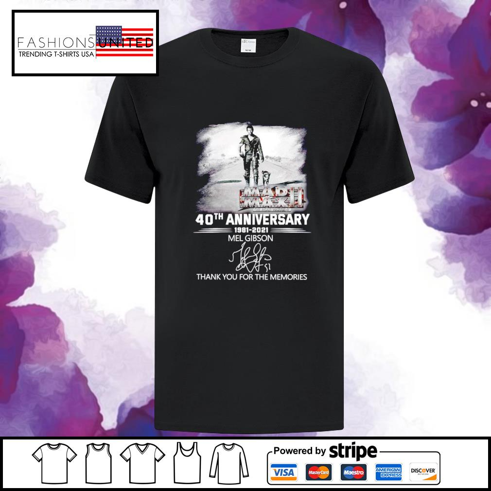 40th Anniversary 1981 2021 Mel Gibson thank you for the memories signature shirt