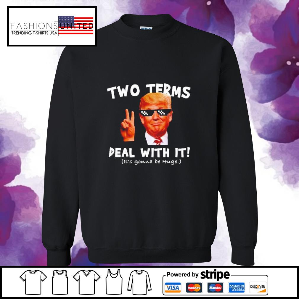 Donald Trump two terms deal with it it's gonna be huge sweater