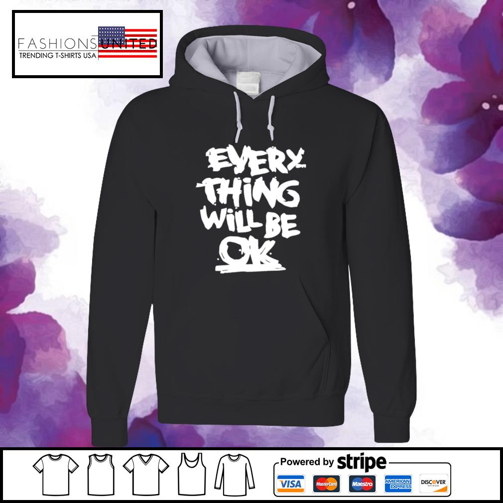 Everything will be ok s hoodie