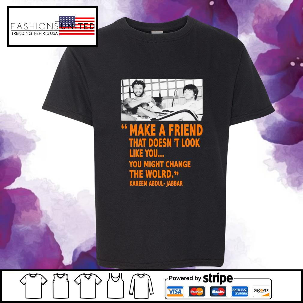 Kareem Abdul Jabbar make a friend that doesn't look like you you might change the world youth-tee