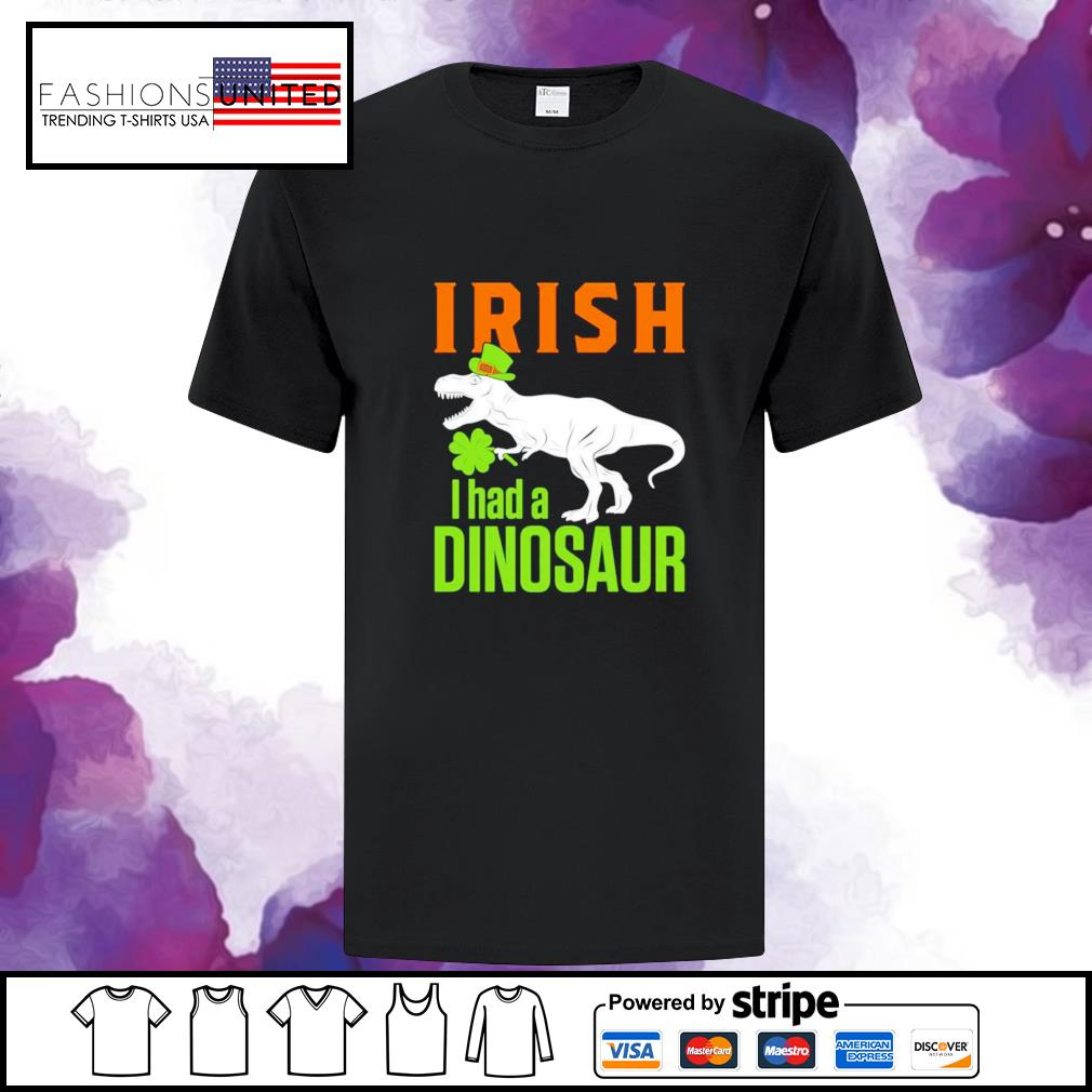 St. Patricks Day irish I had a Dinosaur shirt