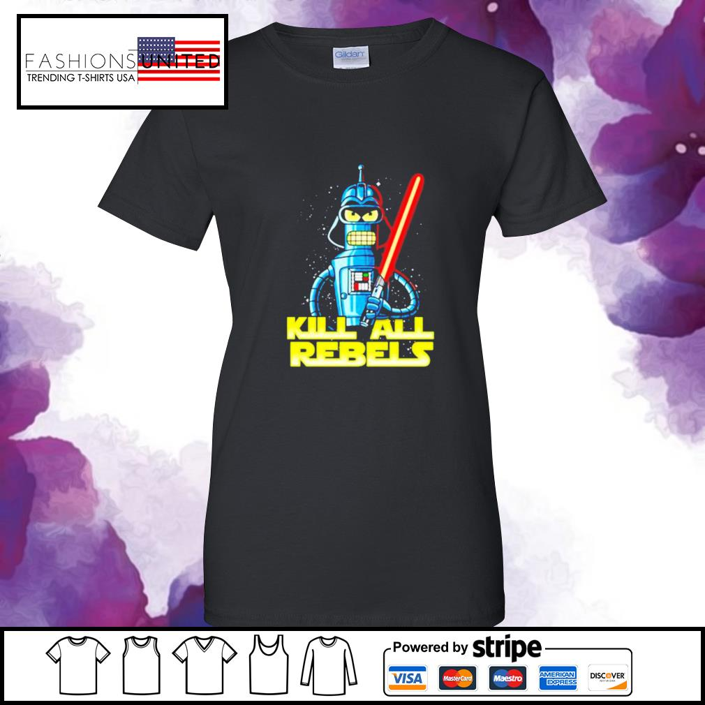 Star Wars Bender futurama Kill All Rebels ladies-tee