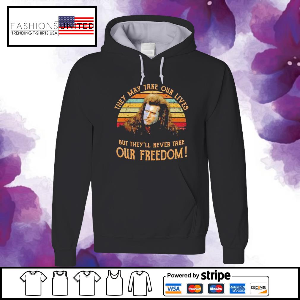 They may take our lives but they'll never take our freedom vintage hoodie