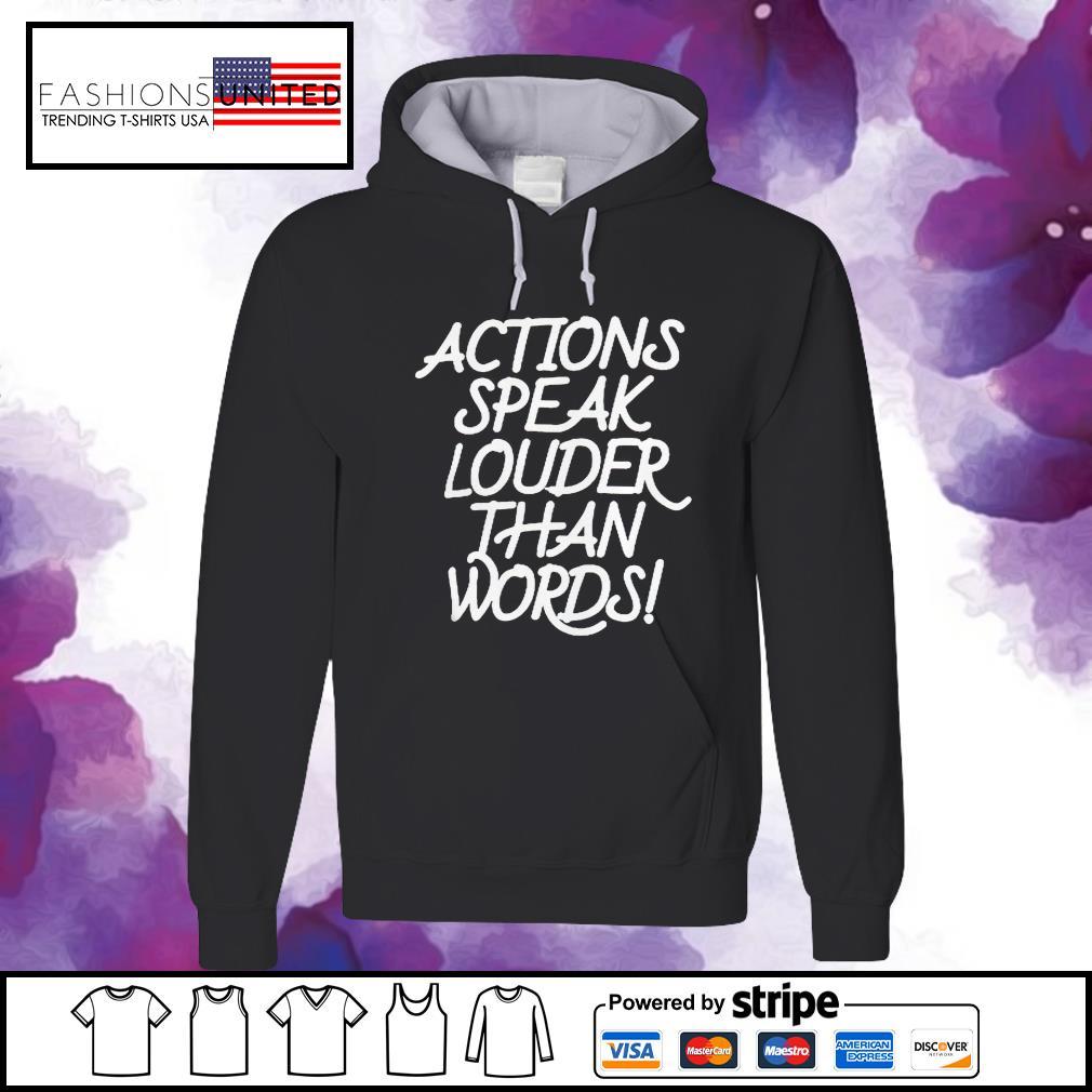 Action speak louder than words s hoodie