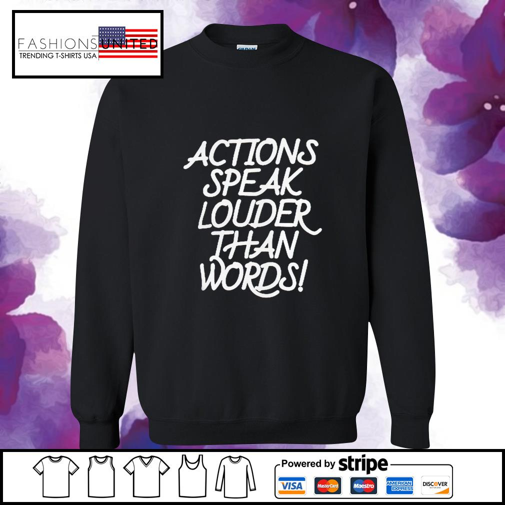 Action speak louder than words s sweater
