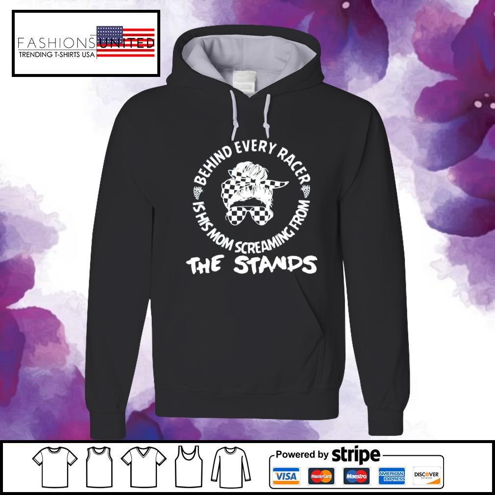 Behind every racer is his mom screaming from the stands s hoodie