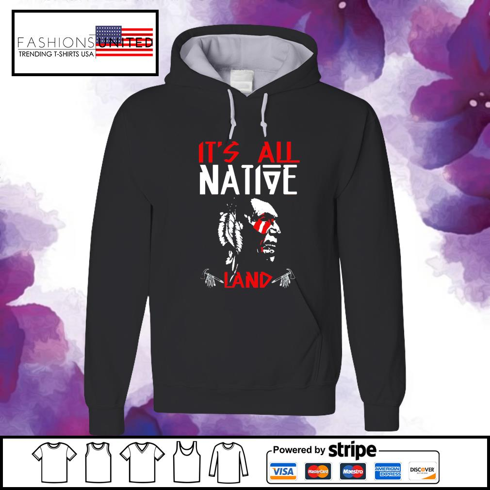 It's all native land s hoodie