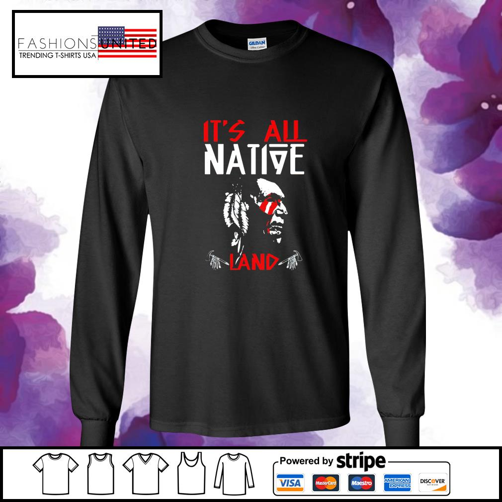 It's all native land s longsleeve-tee