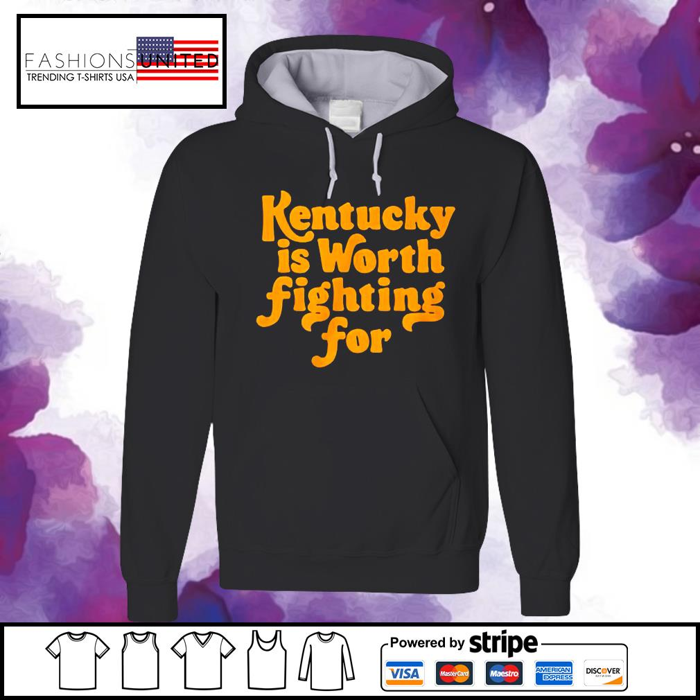 Kentucky is worth fighting for s hoodie