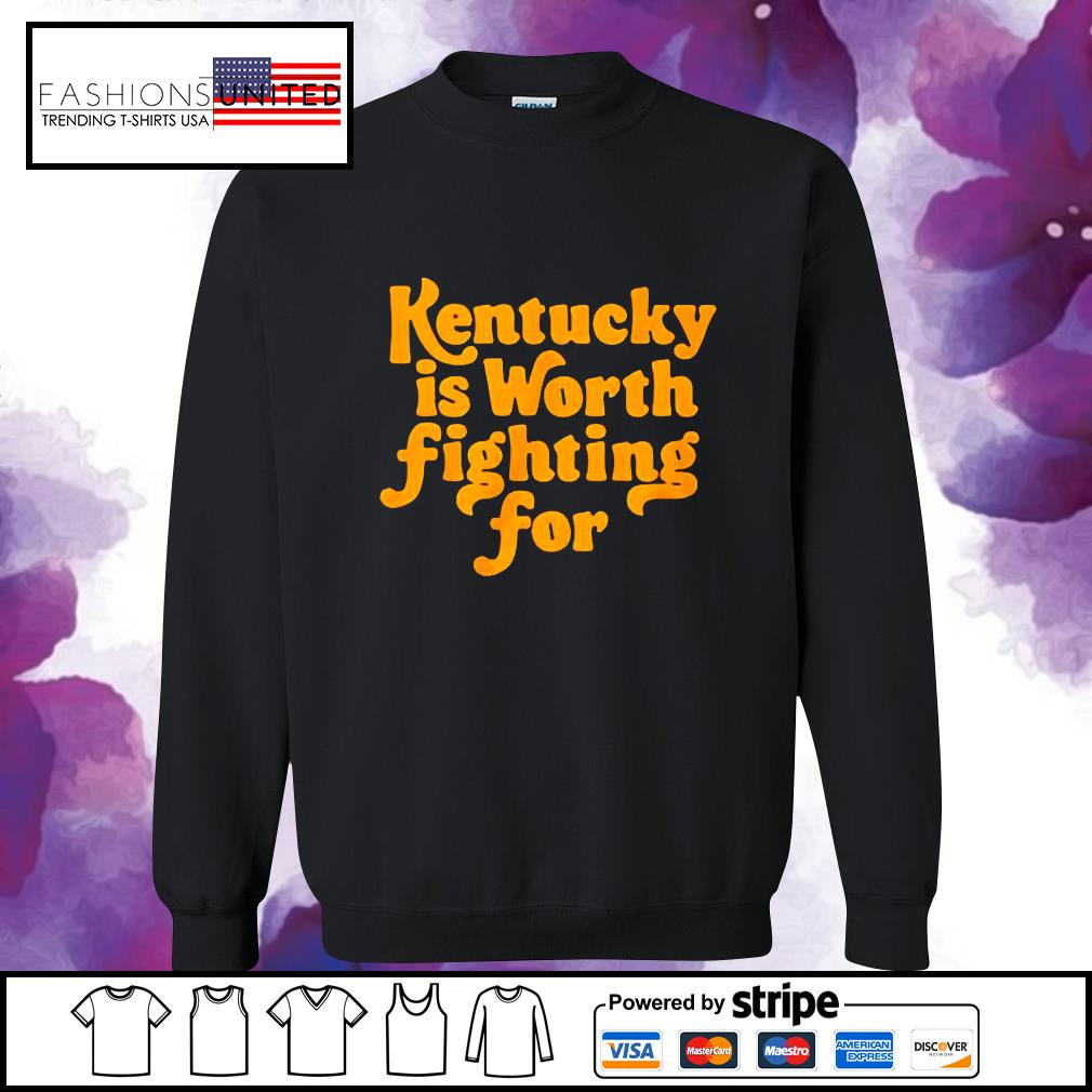 Kentucky is worth fighting for s sweater