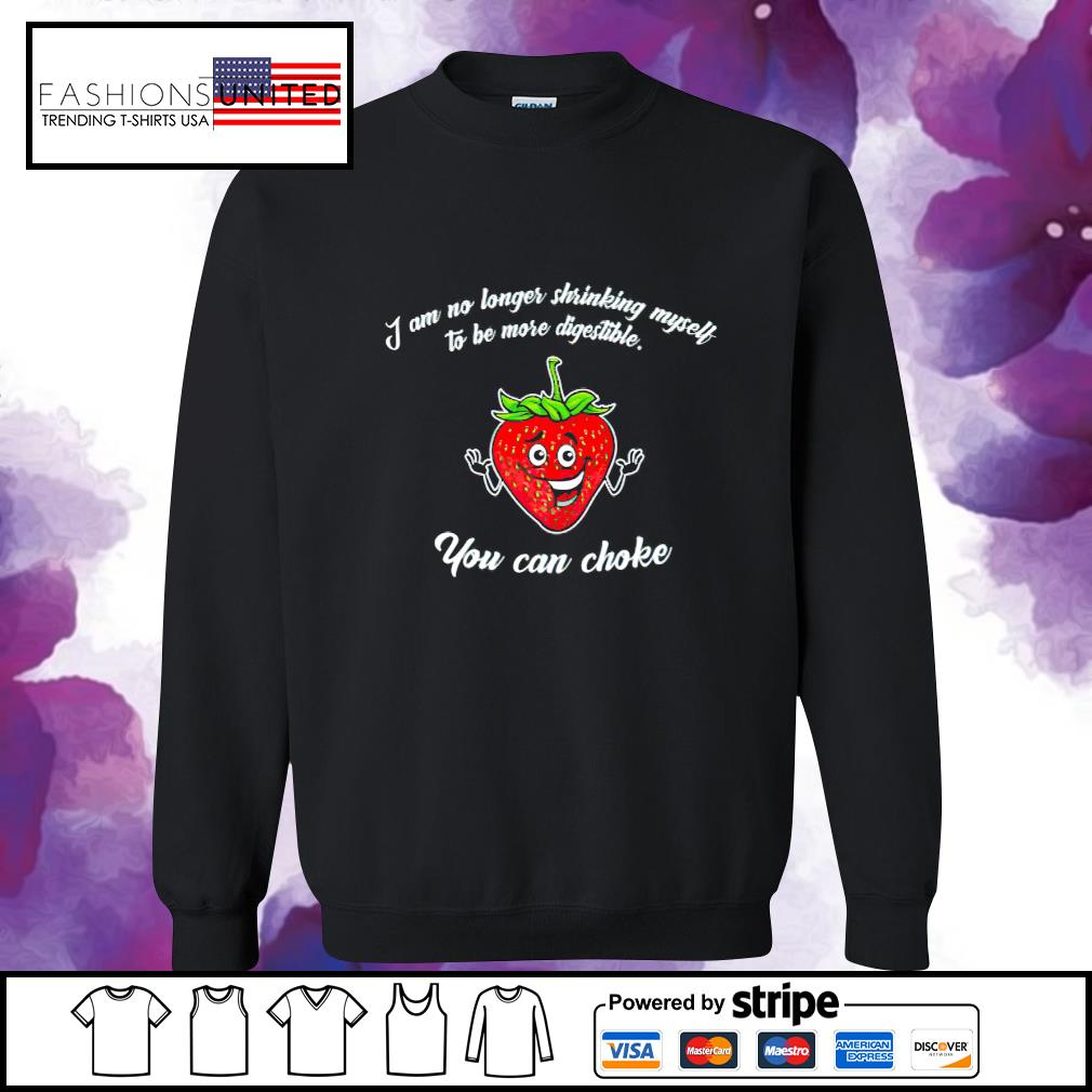 Strawberry I am no longer shrinking myself to be more digestible you can choke s sweater