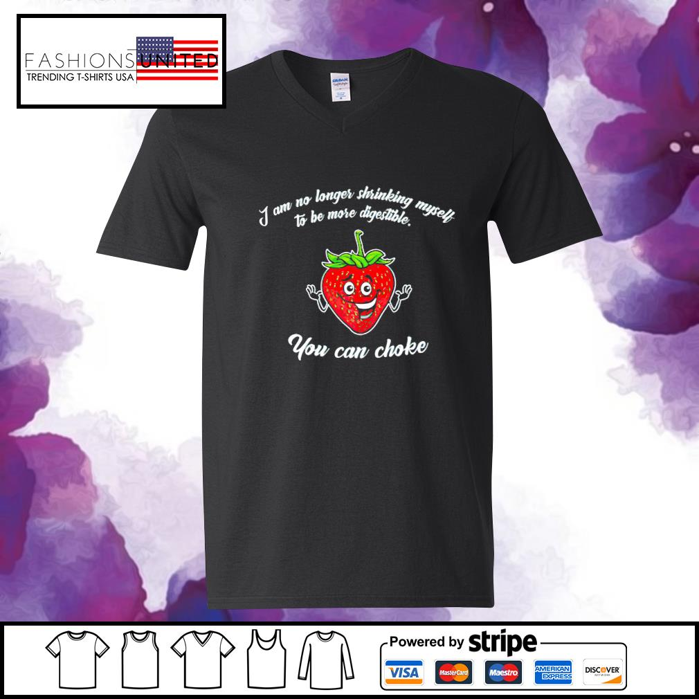 Strawberry I am no longer shrinking myself to be more digestible you can choke s v-neck-t-shirt