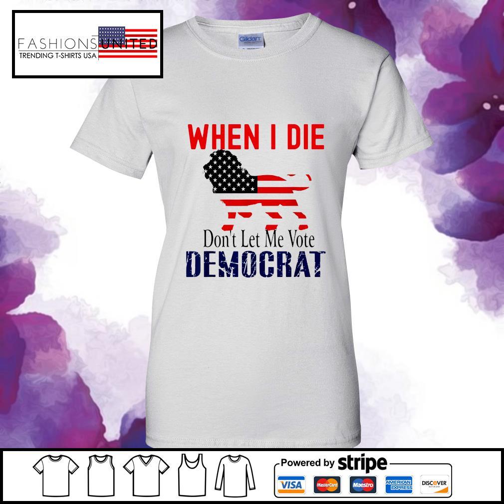 The Lion when I die don't let me Vote democrat s ladies-tee
