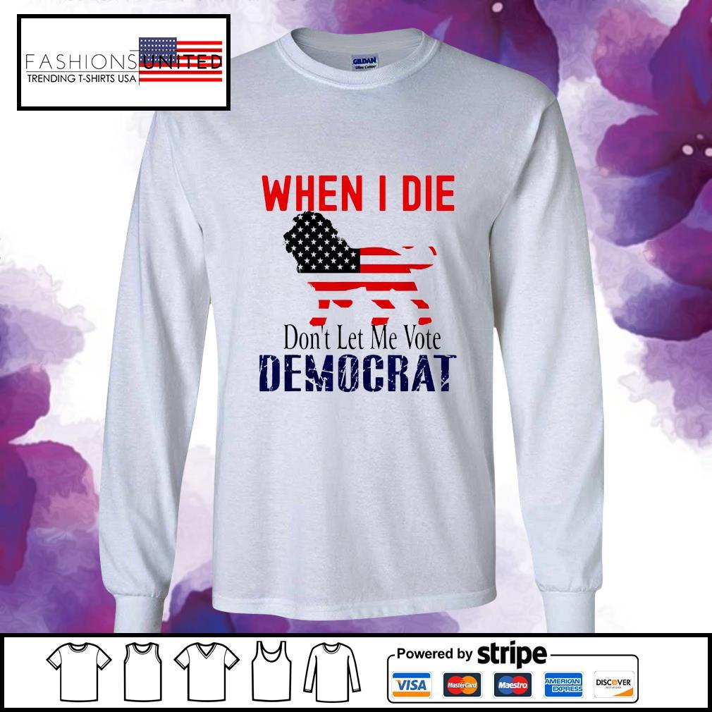 The Lion when I die don't let me Vote democrat s longsleeve-tee