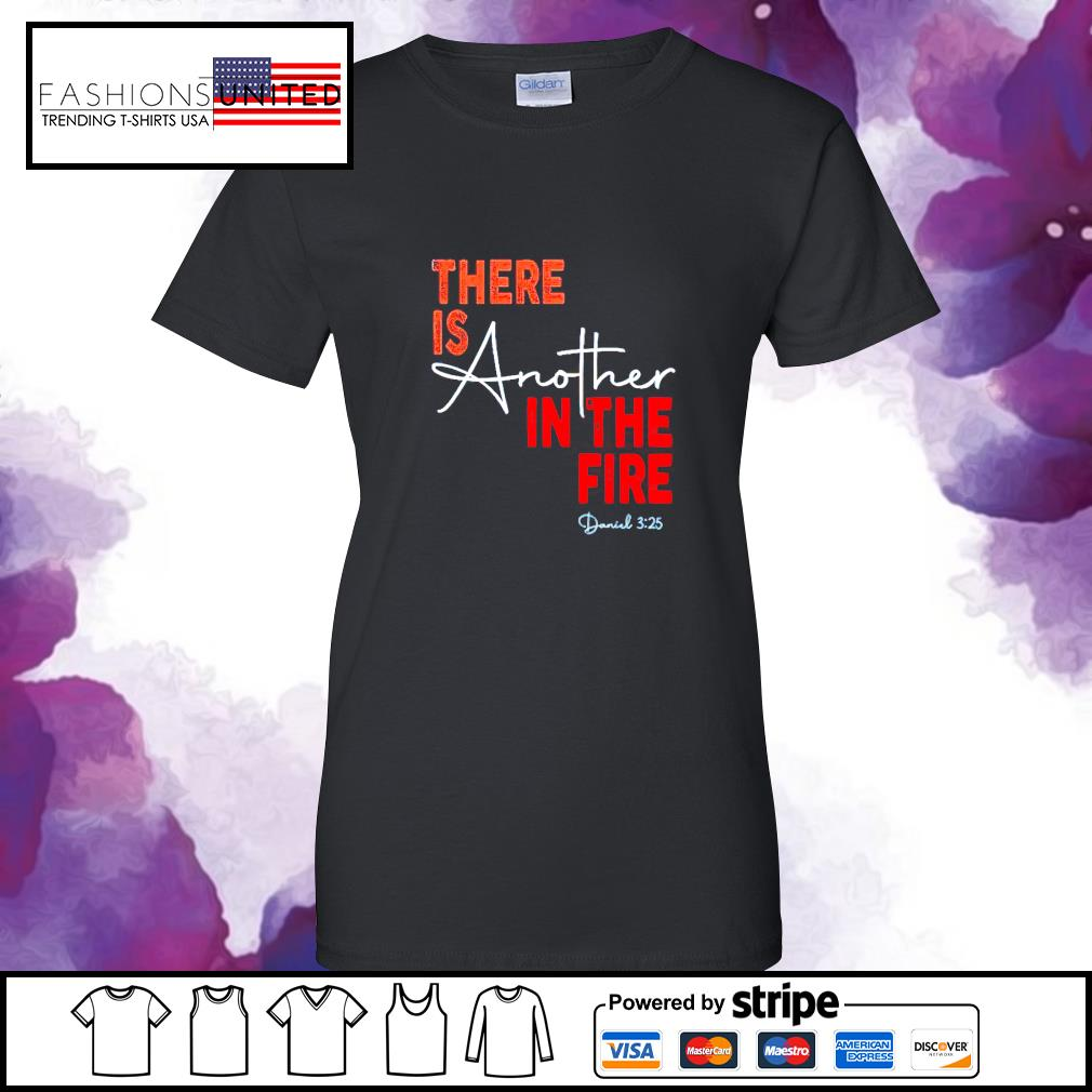 There is abother in the fire s ladies-tee