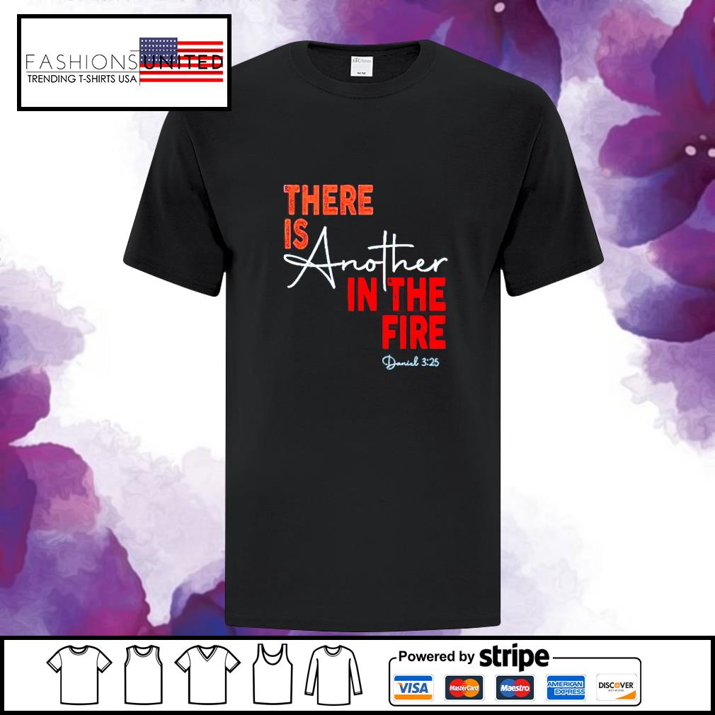 There is abother in the fire shirt