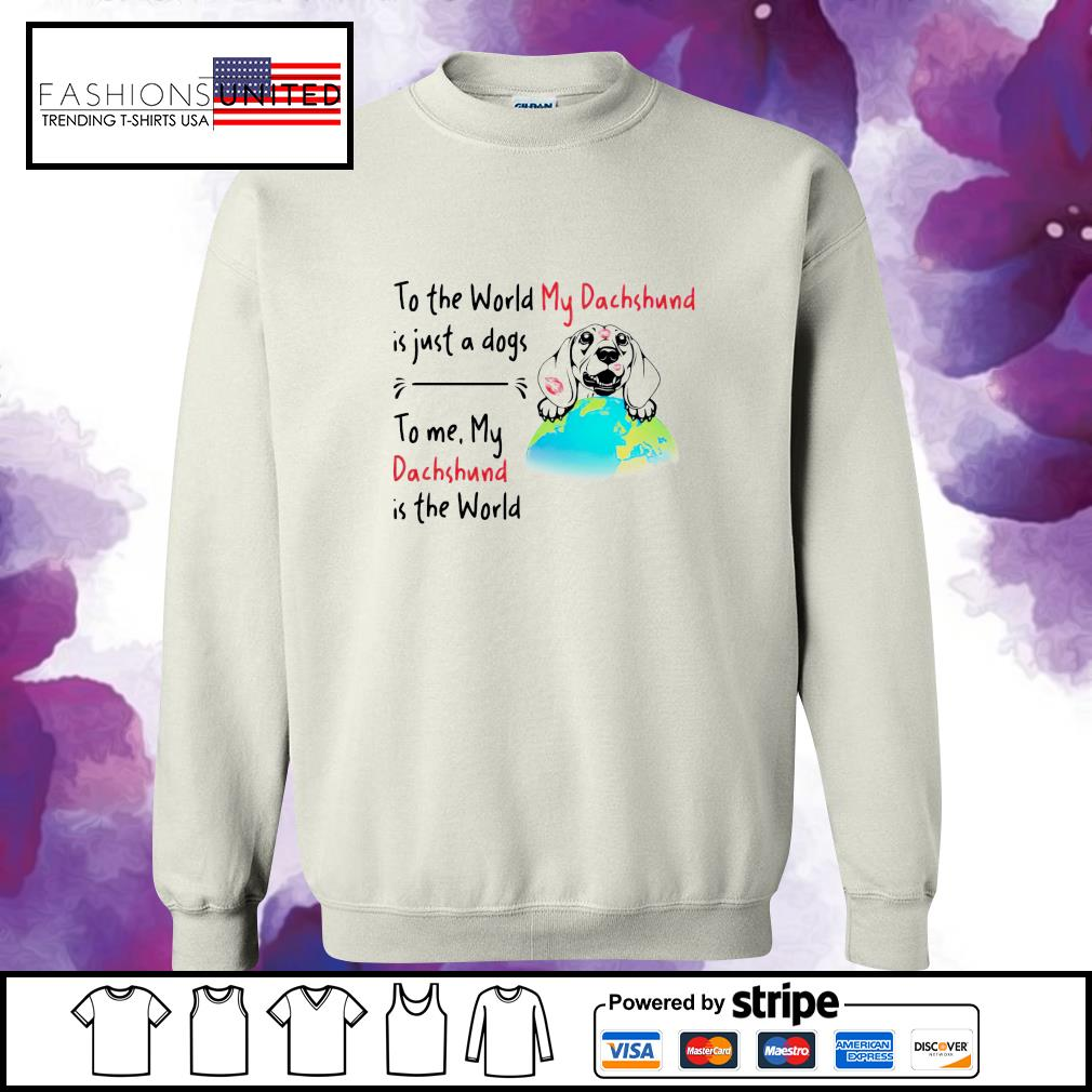 To the world my dachshund is just a dogs to me my dachshund is the world s sweater