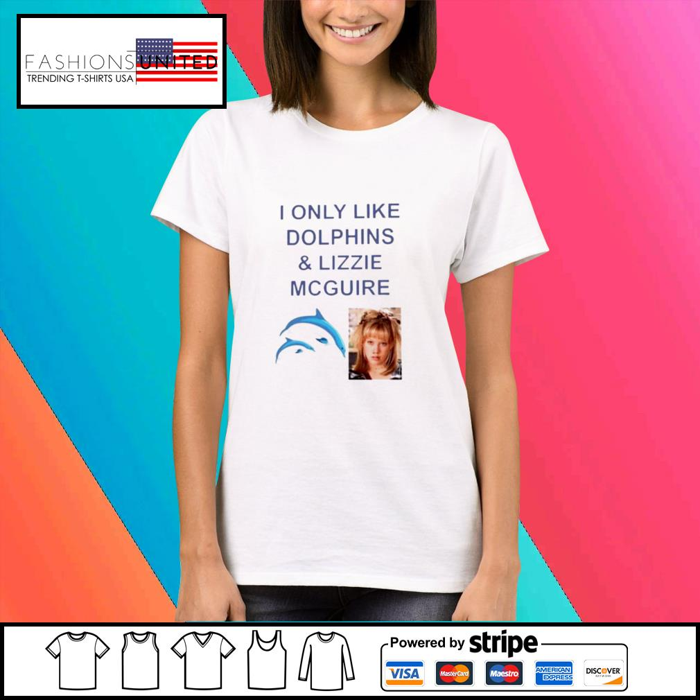 I only like dolphins and lizzie mcguire s Ladies-tee