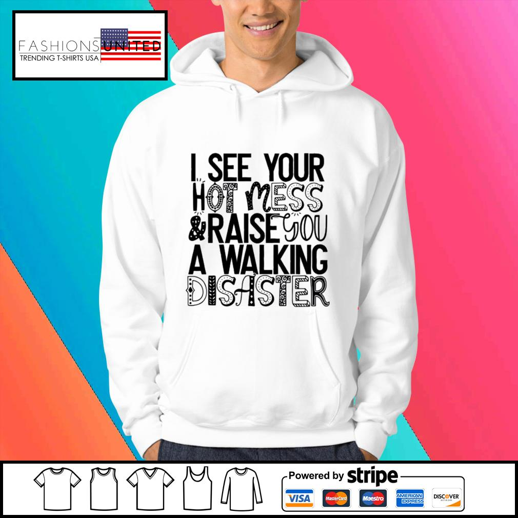 I see your hot mess and raise you a walking disaster s Hoodie