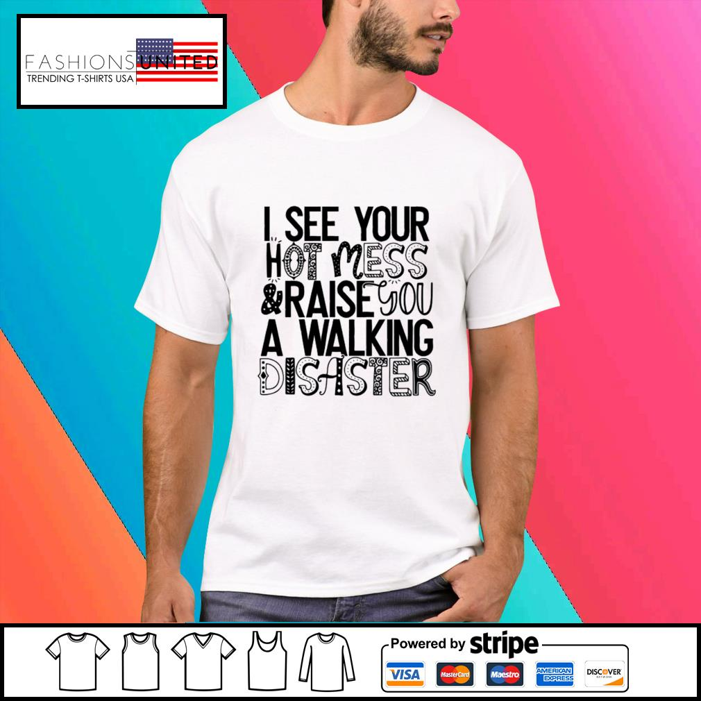 I see your hot mess and raise you a walking disaster shirt