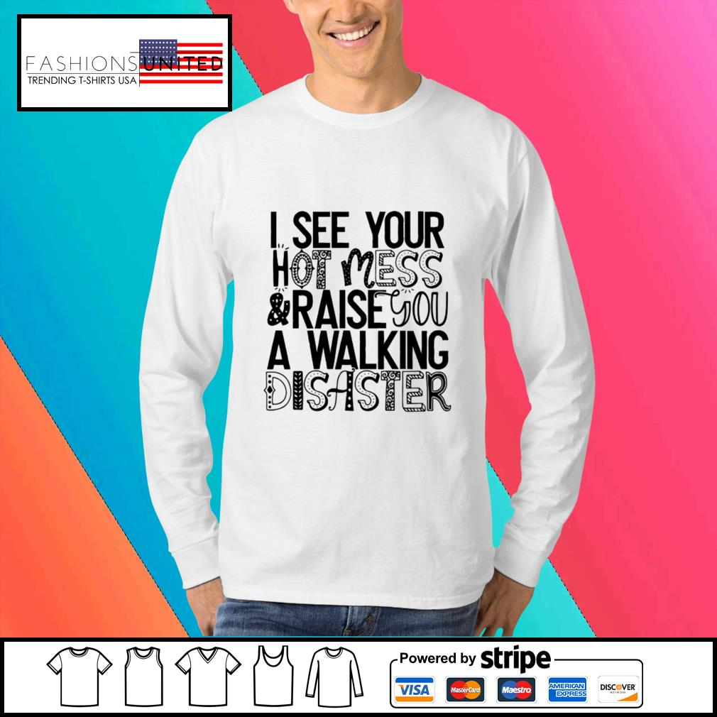 I see your hot mess and raise you a walking disaster s Sweater