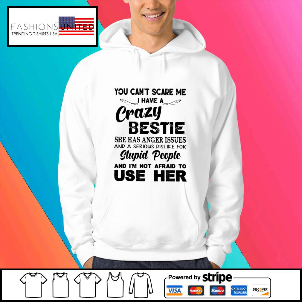 You can't scare me I have a crazy bestie s Hoodie