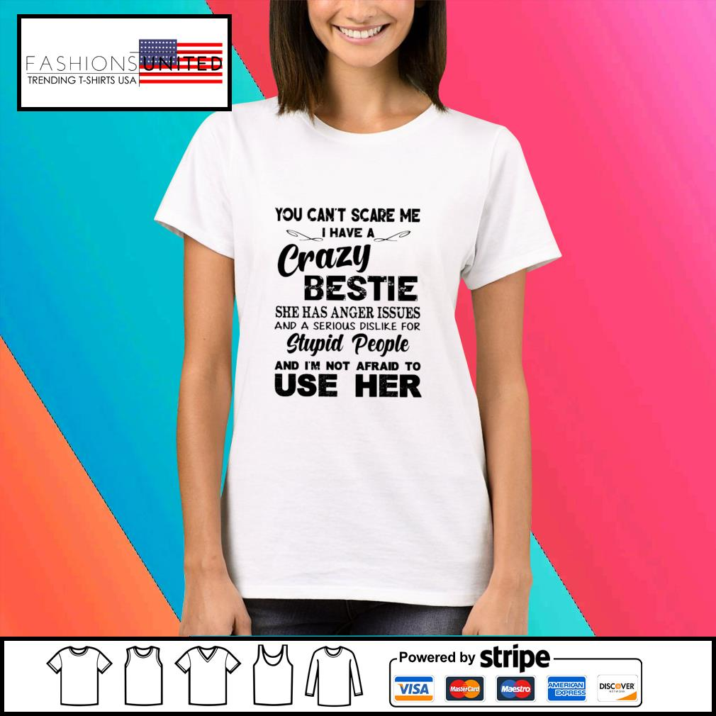 You can't scare me I have a crazy bestie s Ladies-tee