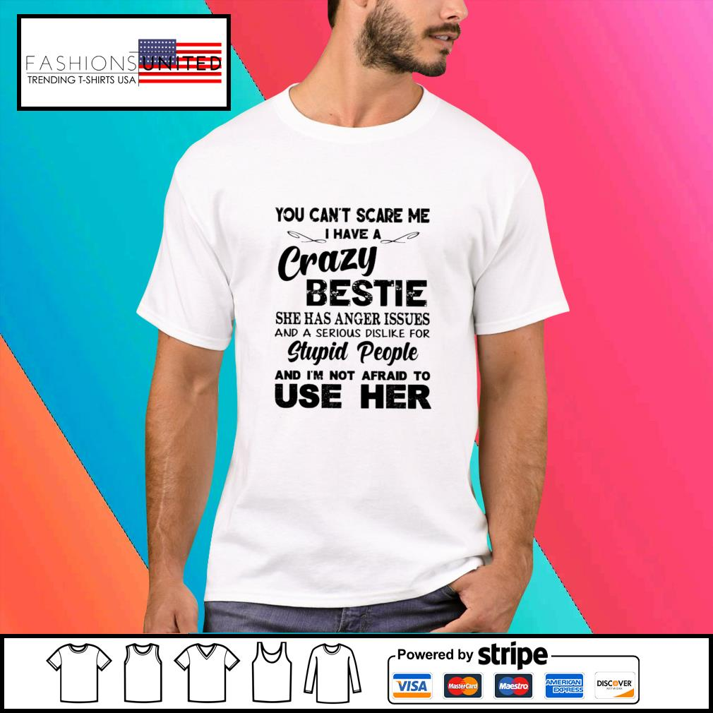You can't scare me I have a crazy bestie shirt