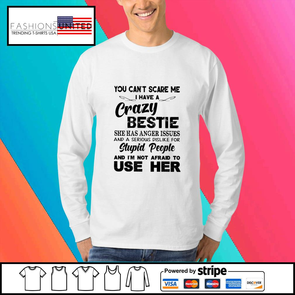 You can't scare me I have a crazy bestie s Sweater
