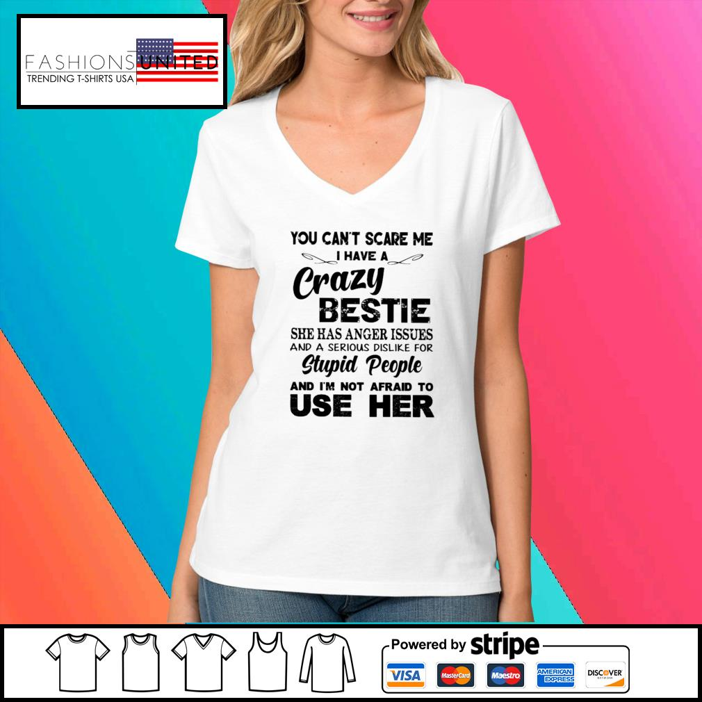 You can't scare me I have a crazy bestie s V-neck-t-shirt