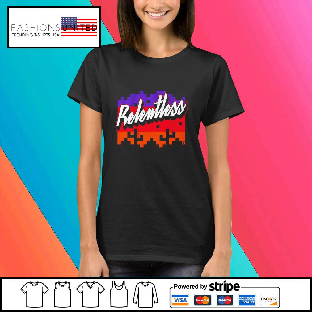 Phoenix Basketball Relentless shirt, hoodie, sweater and tank top Ladies-tee