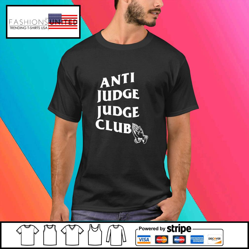 The Judge Anti Judge Judge Club shirt