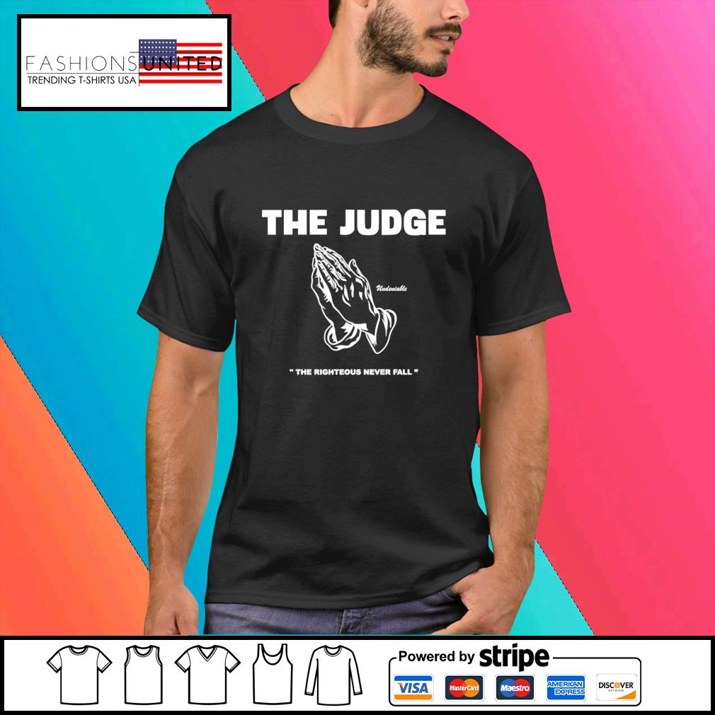 The judge righteous never fall shirt