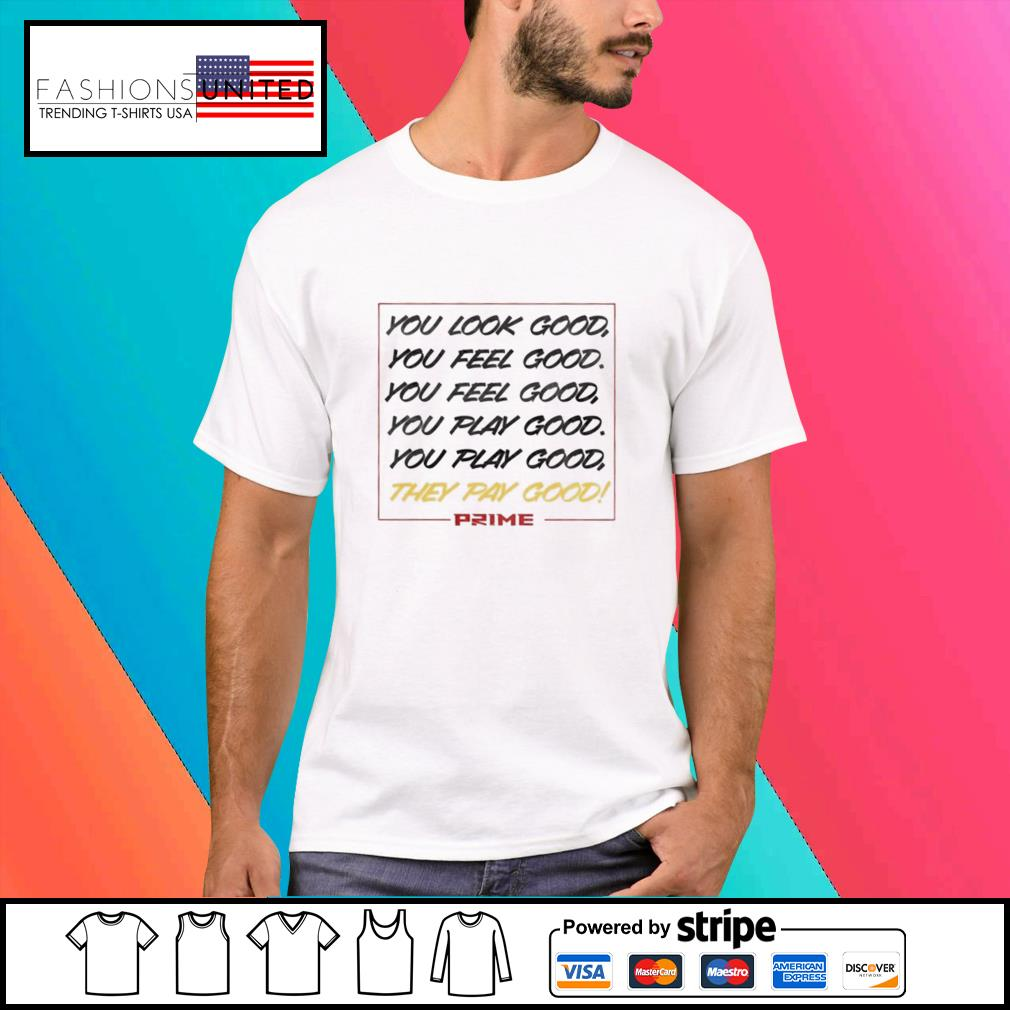 You look good They Pay Good prime shirt