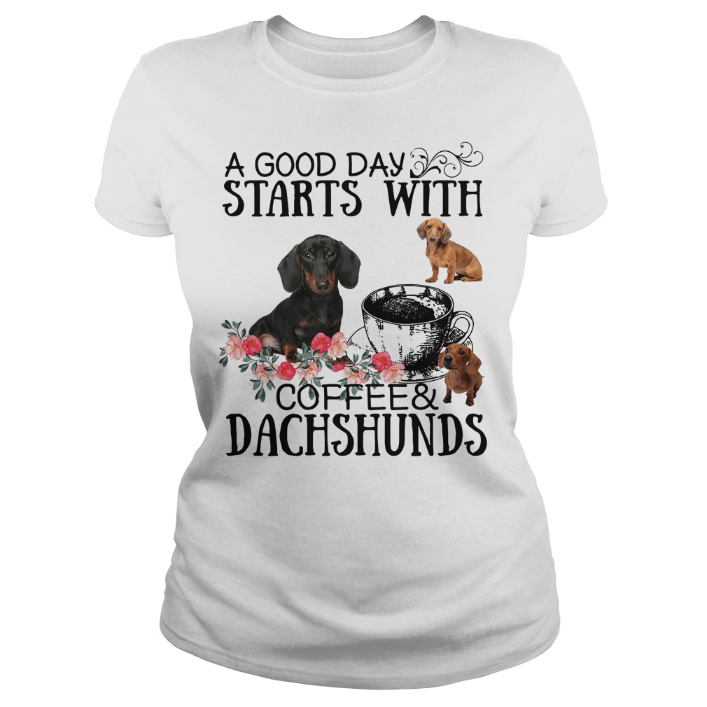 A good day starts with coffee and Dachshunds Ladies Tee
