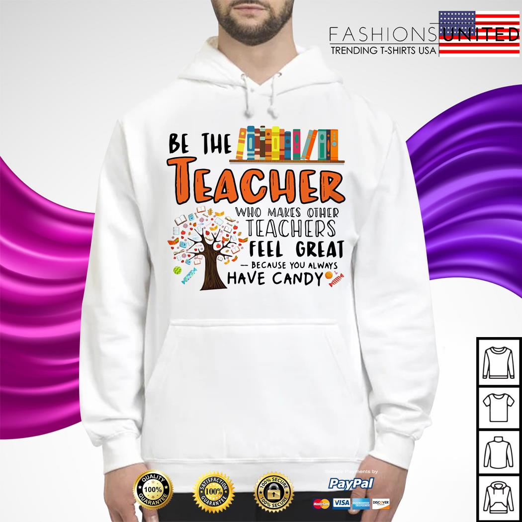 Be the teacher who makes other teachers feel great because you always have candy Hoodie