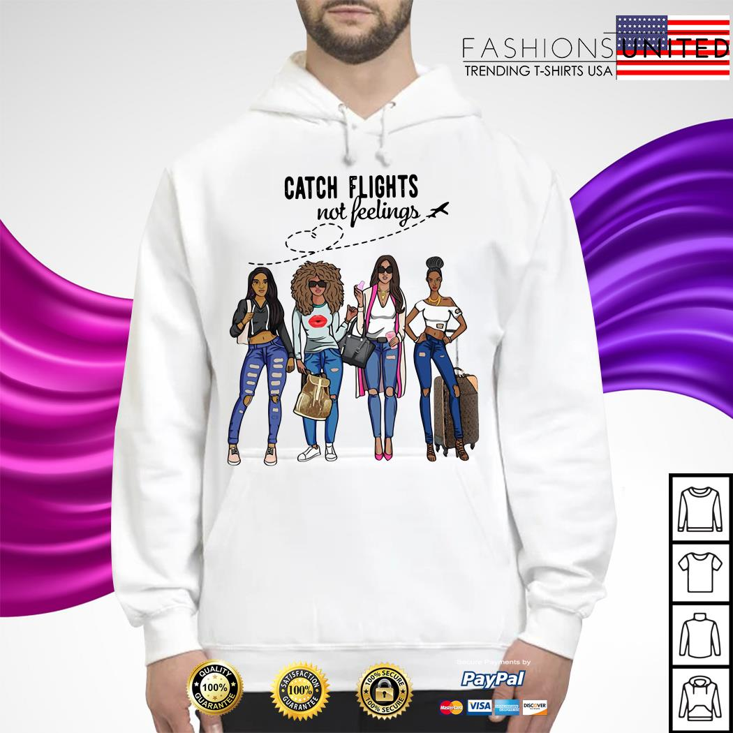 Girls Trip catch flights not feelings Hoodie