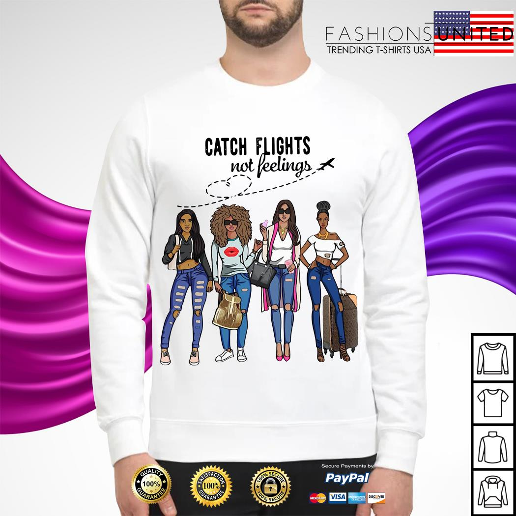 Girls Trip catch flights not feelings Sweater
