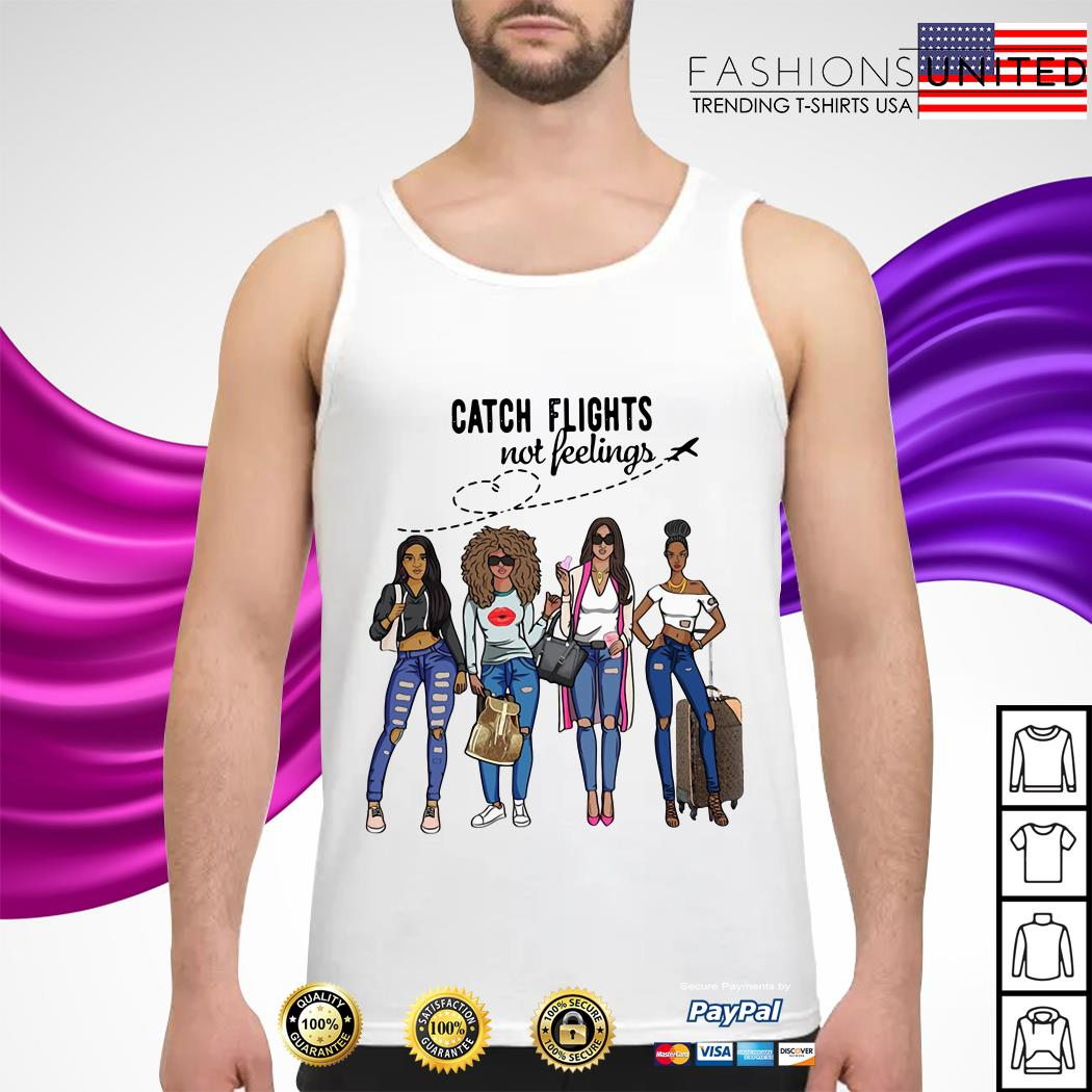 Girls Trip catch flights not feelings Tank-top
