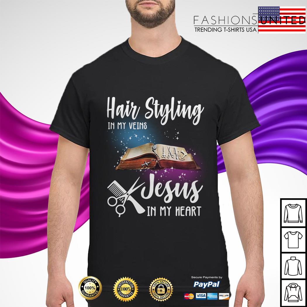 Hair Styling in my veins Jesus in my heart Guys Shirt